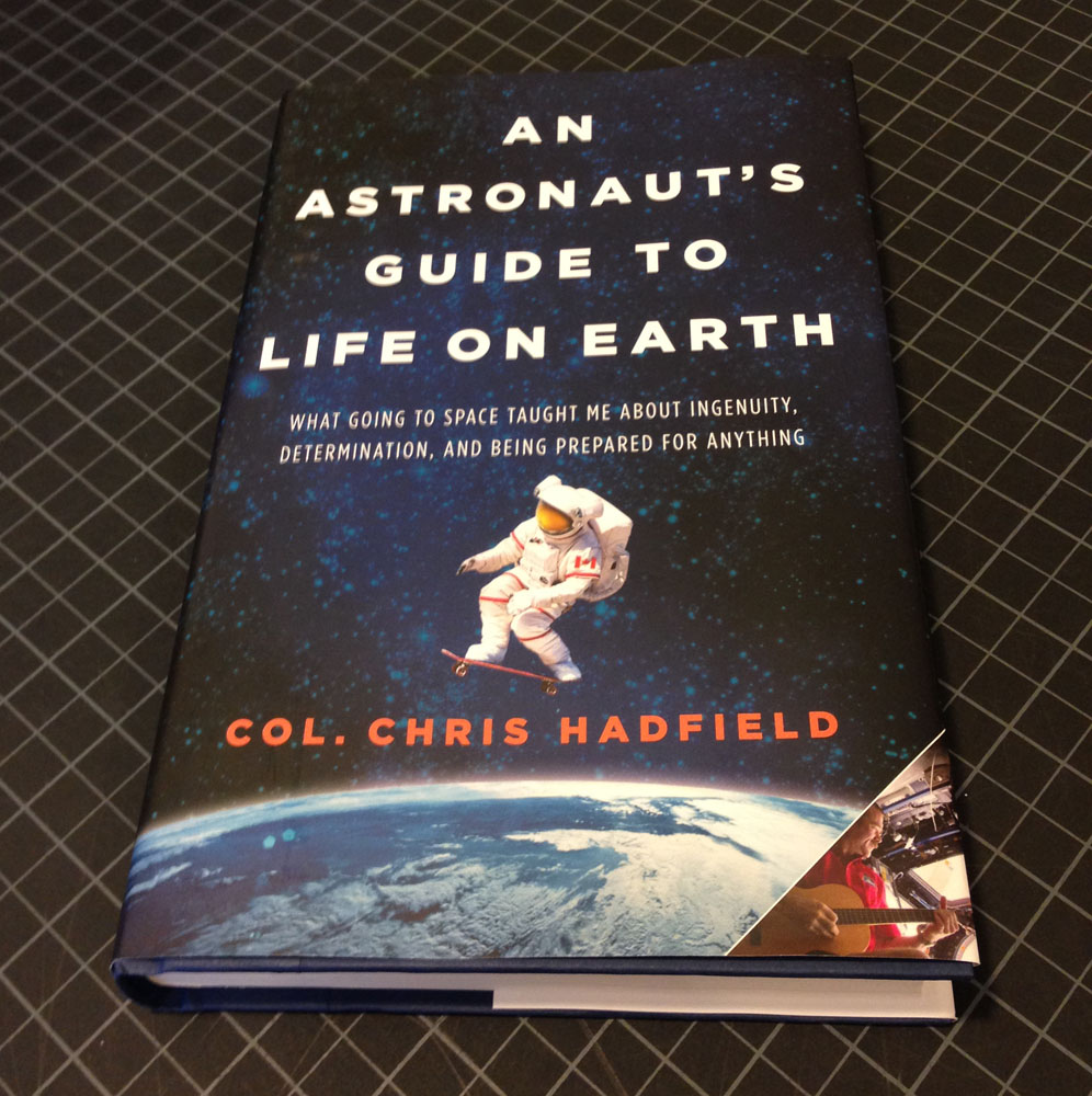"""Col. Chris Hadfield's Book, """"An Astronaut's Guide to Life on Earth What Going to Space Taught Me About Ingenuity, Determination, and Being Prepared for Anything"""""""